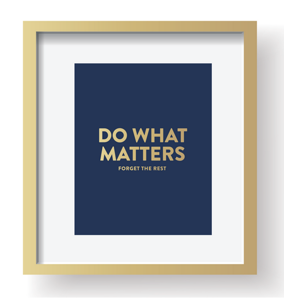 do what matters - forget the rest